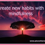 Create New Habits with Mindfulness