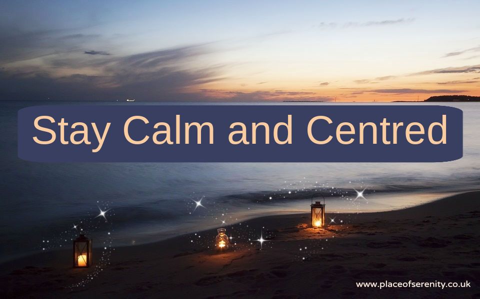 Place of Serenity | Stay Calm and Centred
