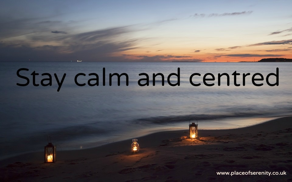 Stay calm and centred