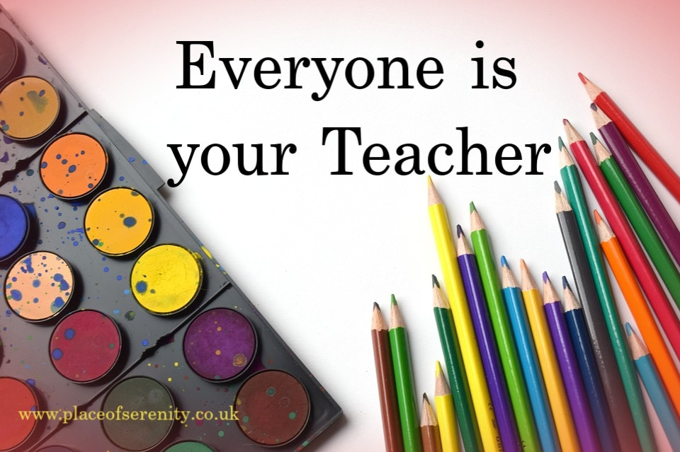 Place of Serenity | Everyone is your teacher