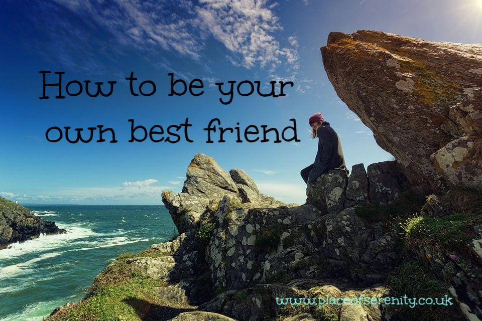 Place of Serenity | Be your own best friend