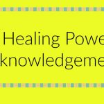 Place of Serenity | The healing power of acknowledgement