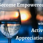 Place of Serenity | Become Empowered with Active Appreciation