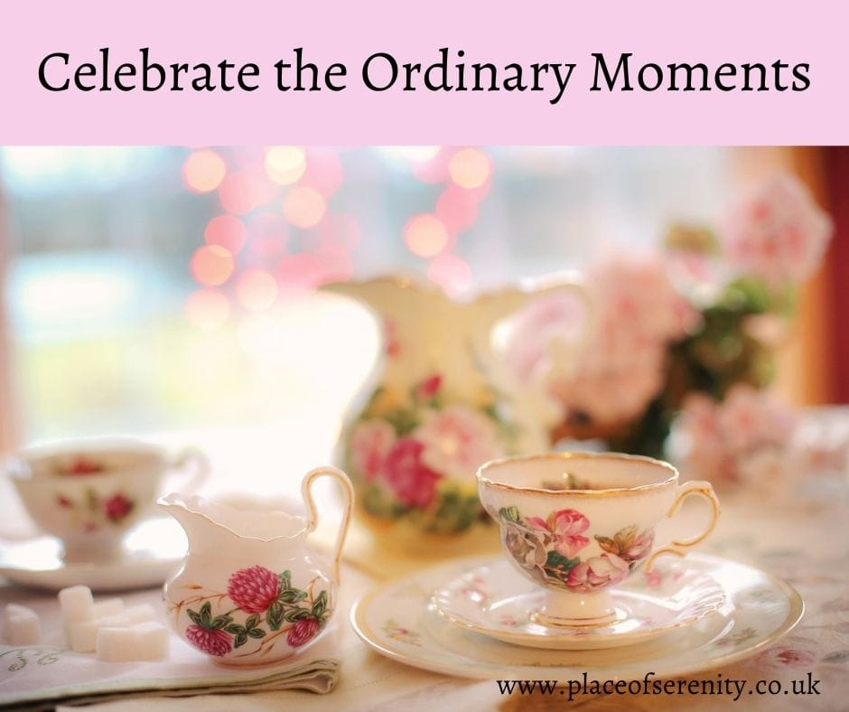 Place of Serenity | Celebrate the Ordinary Moments